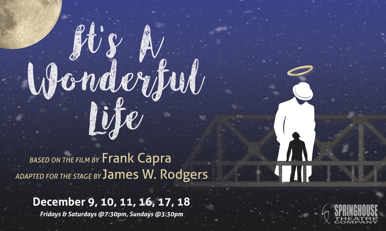 It 39 S A Wonderful Life Springhouse Theatre